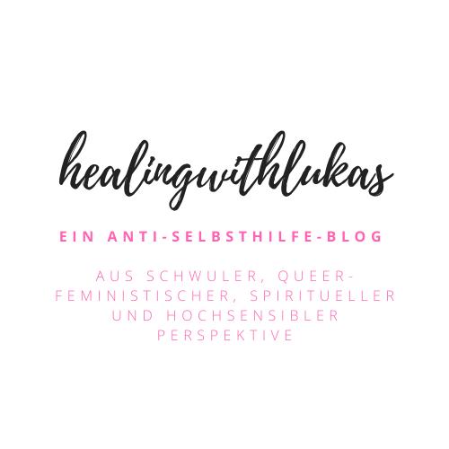 Bild zeigt ein Design auf dem steht: Healing with lukas. ein anti selbsthilfe blog aus schwuler, queerer, feministischer,spiritueller und hochsensibler perspektive.